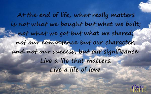 What Really Matters In Life Quotes Impressive What Really Matters  Onehope