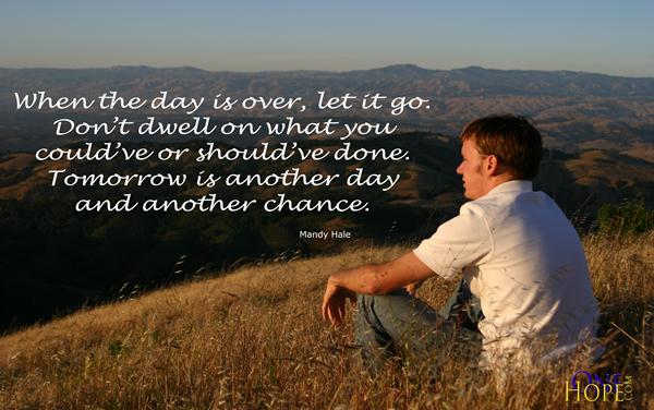 When The Day Is Over, Let It Go. Donu0027t Dwell On What You Couldu0027ve Or  Shouldu0027ve Done. Tomorrow Is Another Day And Another Chance.